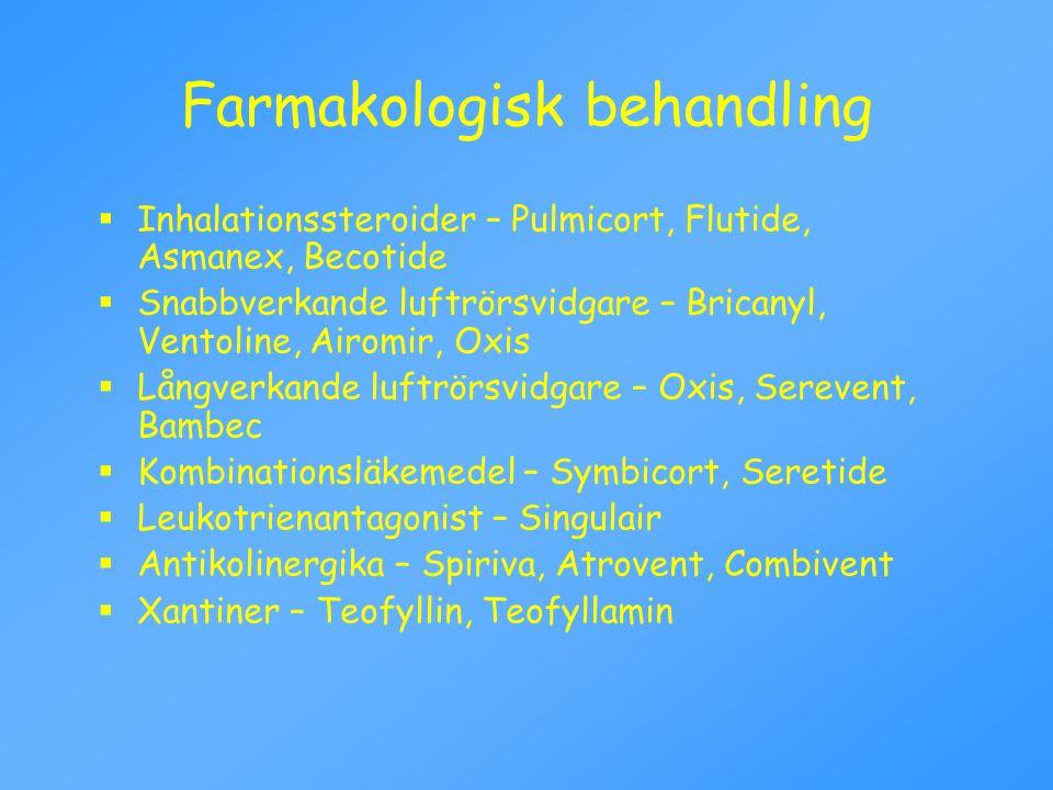 Farmakologisk behandling  Inhalationssteroider – Pulmicort, Flutide, Asmanex, Becotide  Snabbverkande luftrörsvidgare – Bricanyl, Ventoline, Airomir
