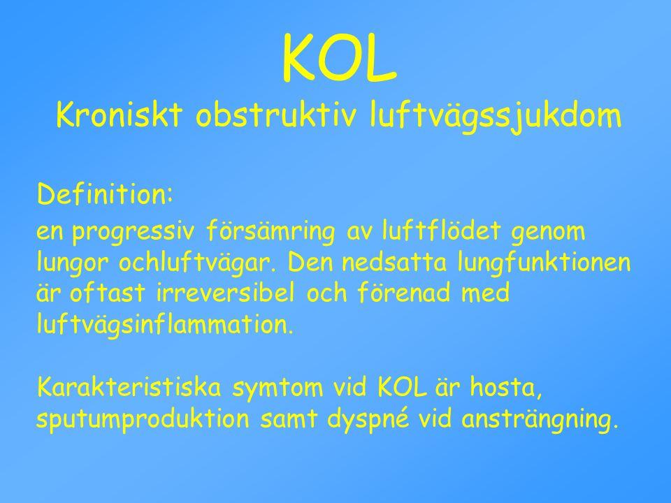 KOL Kroniskt obstruktiv luftvägssjukdom Definition: en progressiv försämring av luftflödet genom lungor ochluftvägar. Den nedsatta lungfunktionen är o