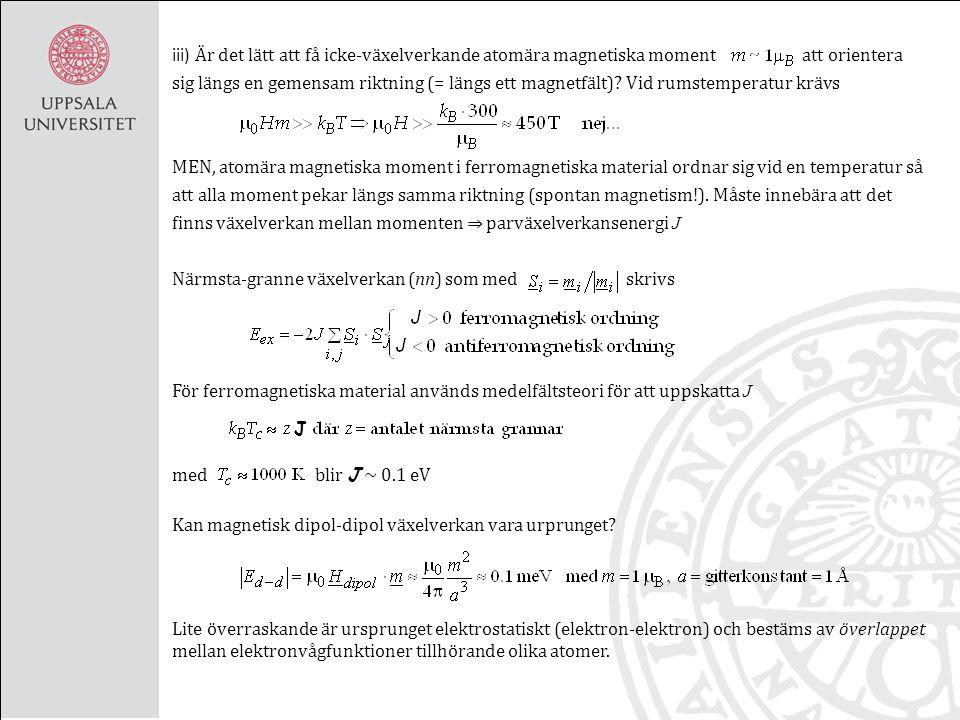 iii) Är det lätt att få icke-växelverkande atomära magnetiska moment att orientera sig längs en gemensam riktning (= längs ett magnetfält).