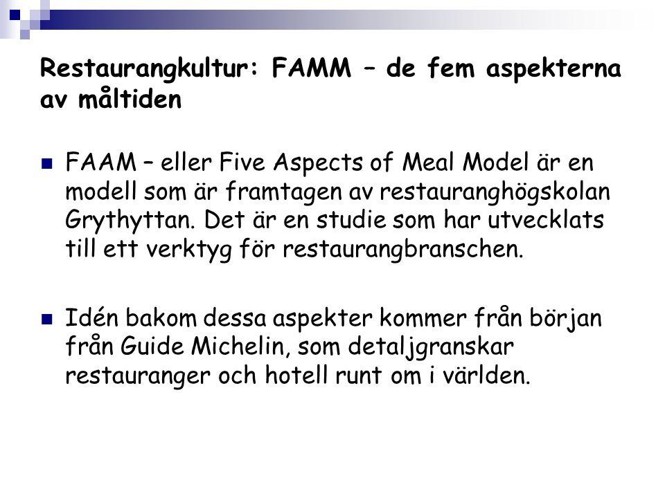 Restaurangkultur: FAMM – de fem aspekterna av måltiden FAAM – eller Five Aspects of Meal Model är en modell som är framtagen av restauranghögskolan Grythyttan.