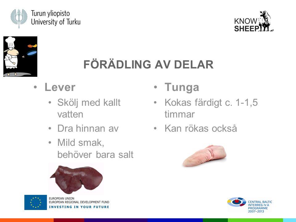 FÖRÄDLING AV DELAR Lever Skölj med kallt vatten Dra hinnan av Mild smak, behöver bara salt Tunga Kokas färdigt c.