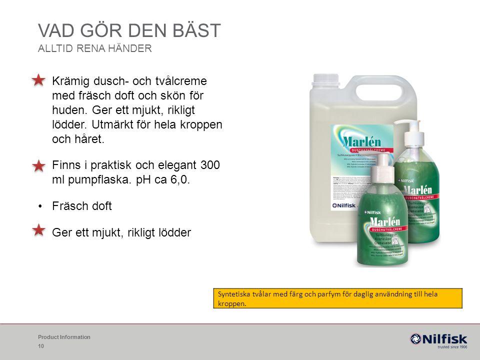 VAD GÖR DEN BÄST ALLTID RENA HÄNDER Product Information 10 Krämig dusch- och tvålcreme med fräsch doft och skön för huden. Ger ett mjukt, rikligt lödd