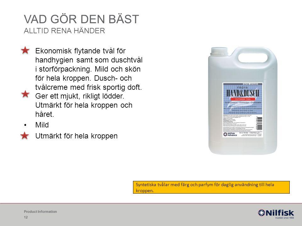 VAD GÖR DEN BÄST ALLTID RENA HÄNDER Product Information 12 Ekonomisk flytande tvål för handhygien samt som duschtvål i storförpackning. Mild och skön