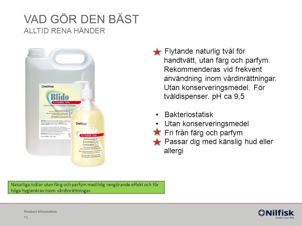 VAD GÖR DEN BÄST ALLTID RENA HÄNDER Flytande naturlig tvål för handtvätt, utan färg och parfym. Rekommenderas vid frekvent användning inom vårdinrättn