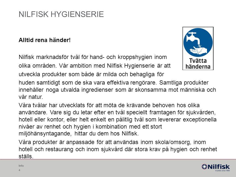 NILFISK HYGIENSERIE Alltid rena händer! Nilfisk marknadsför tvål för hand- och kroppshygien inom olika områden. Vår ambition med Nilfisk Hygienserie ä