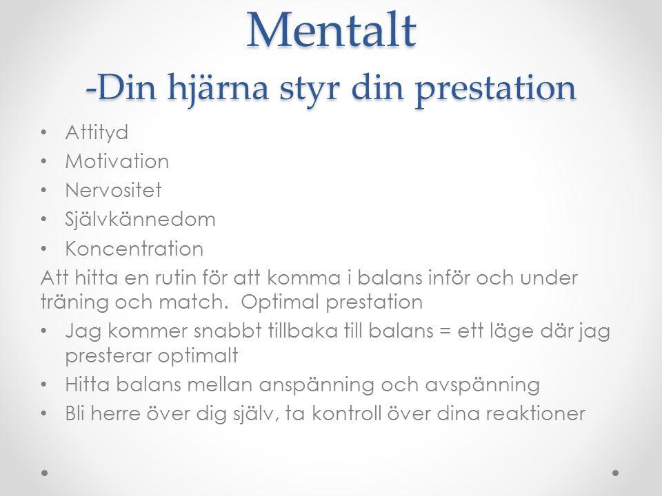 Mentalt -Din hjärna styr din prestation Attityd Motivation Nervositet Självkännedom Koncentration Att hitta en rutin för att komma i balans inför och under träning och match.