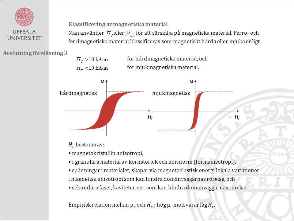 Klassificering av magnetiska material Man använder eller för att särskilja på magnetiska material. Ferro- och ferrimagnetiska material klassificeras s