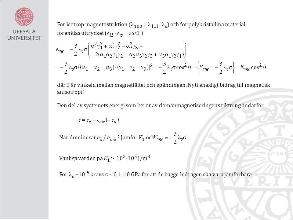 För isotrop magnetostriktion ( 100 =  = s ) och för polykristallina material förenklas uttrycket ( ) där  är vinkeln mellan magnetfältet och spänningen.