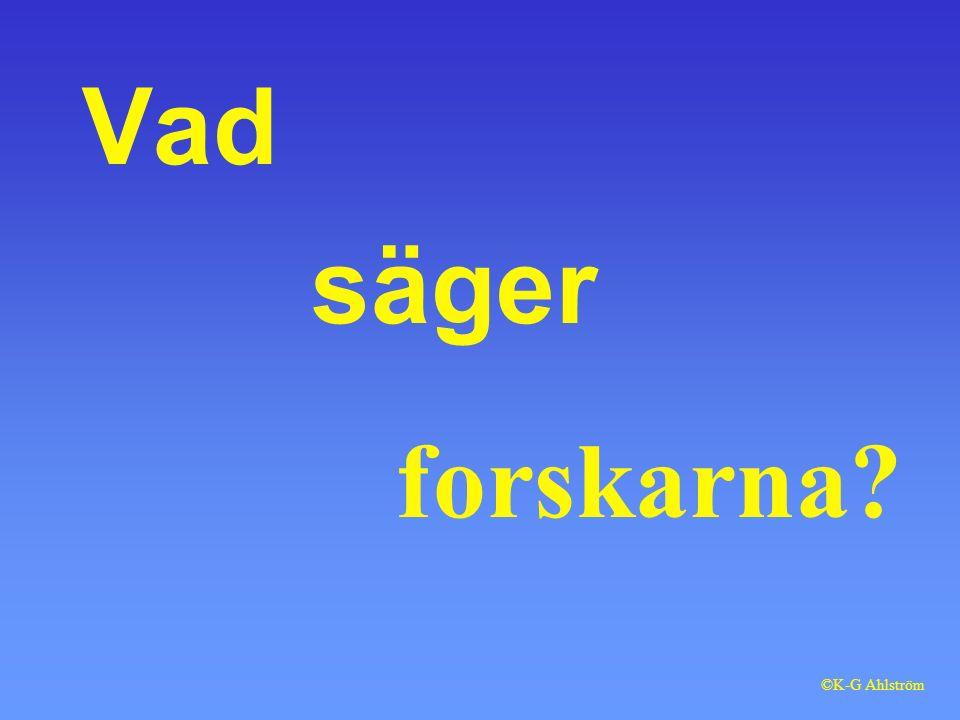 Vad forskarna säger ©K-G Ahlström