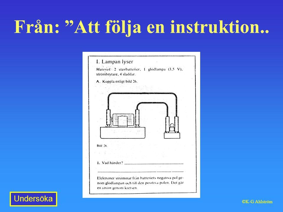Från: Att följa en instruktion.. Undersöka ©K-G Ahlström