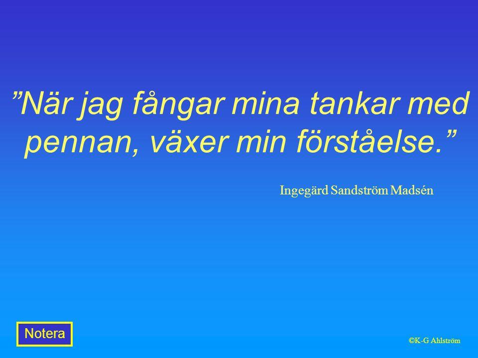 När jag fångar mina tankar med pennan, växer min förståelse. Ingegärd Sandström Madsén Notera ©K-G Ahlström