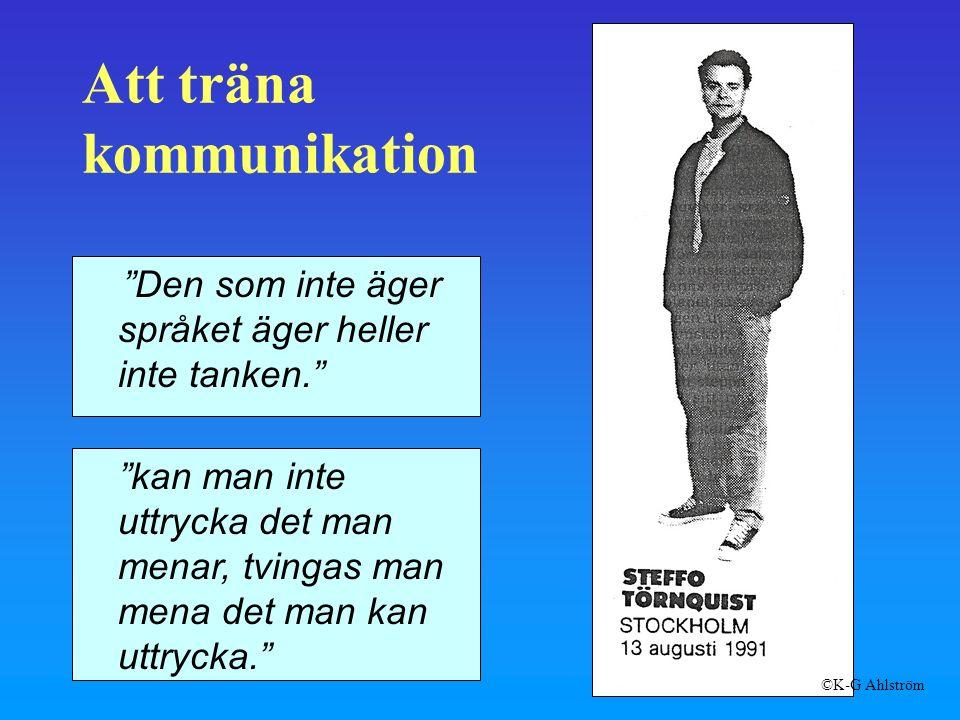 Att träna kommunikation Den som inte äger språket äger heller inte tanken. kan man inte uttrycka det man menar, tvingas man mena det man kan uttrycka. ©K-G Ahlström