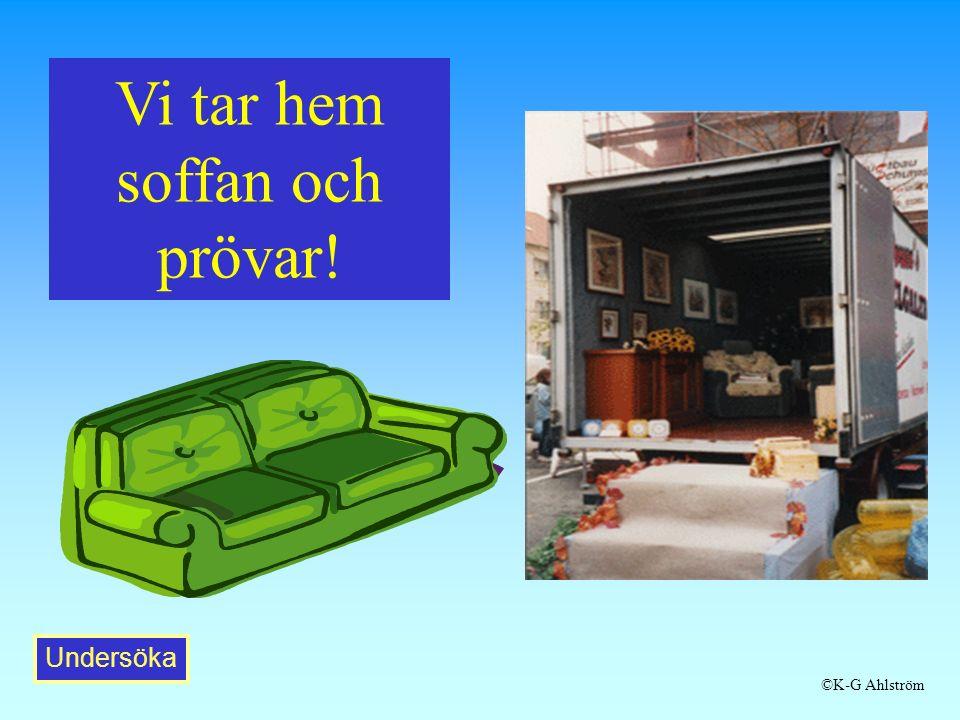 Undersöka ©K-G Ahlström Vi tar hem soffan och prövar!
