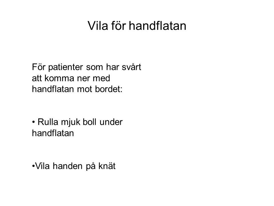 Vila för handflatan För patienter som har svårt att komma ner med handflatan mot bordet: Rulla mjuk boll under handflatan Vila handen på knät