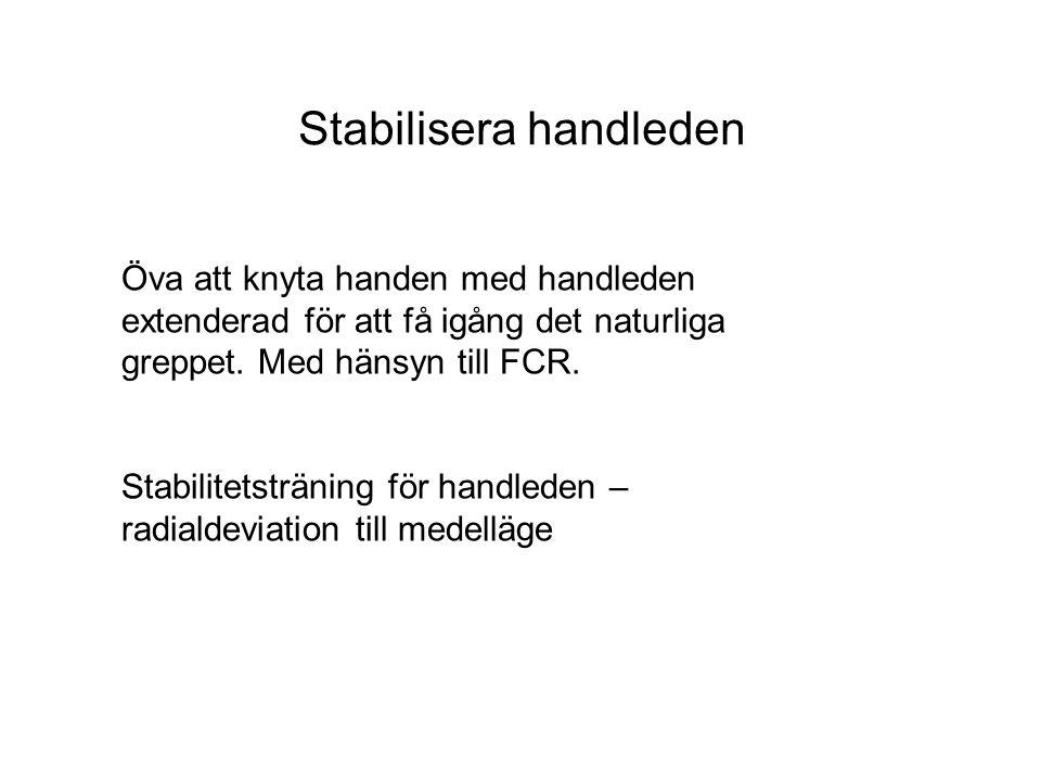Stabilisera handleden Öva att knyta handen med handleden extenderad för att få igång det naturliga greppet. Med hänsyn till FCR. Stabilitetsträning fö
