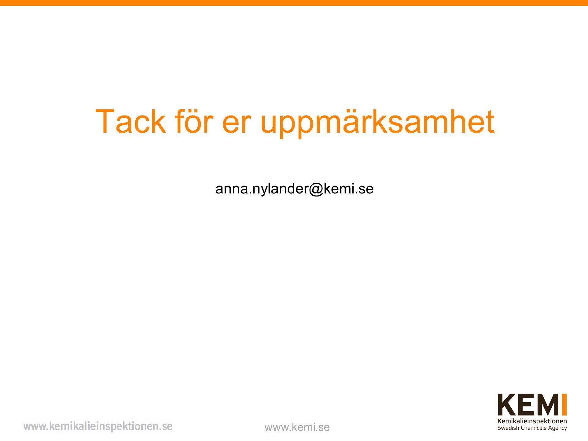 Tack för er uppmärksamhet anna.nylander@kemi.se www.kemi.se