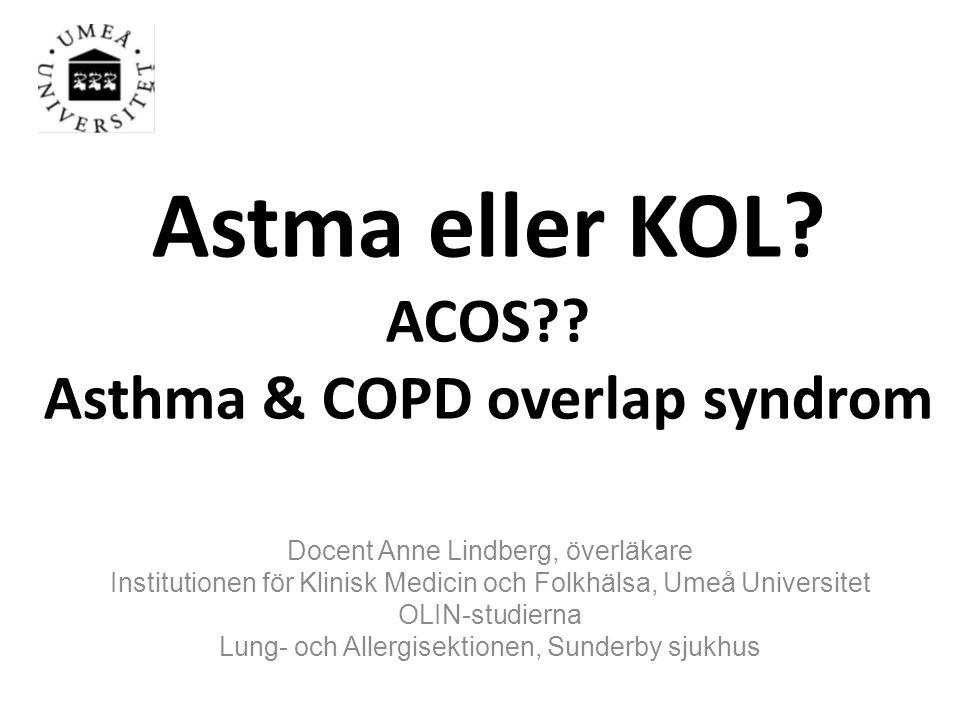 Astma eller KOL? ACOS?? Asthma & COPD overlap syndrom Docent Anne Lindberg, överläkare Institutionen för Klinisk Medicin och Folkhälsa, Umeå Universit