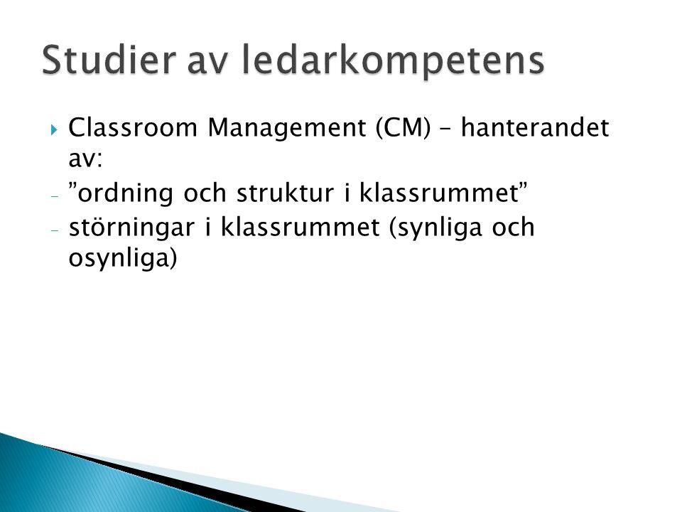  Classroom Management (CM) – hanterandet av: - ordning och struktur i klassrummet - störningar i klassrummet (synliga och osynliga)