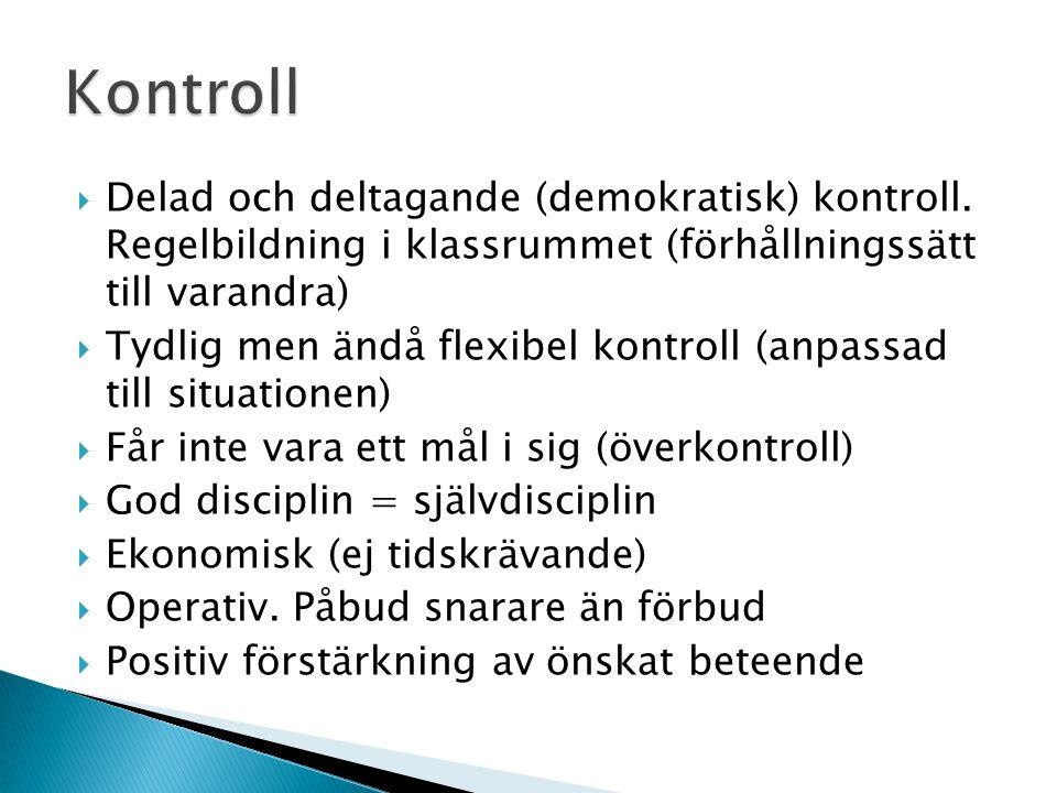  Delad och deltagande (demokratisk) kontroll. Regelbildning i klassrummet (förhållningssätt till varandra)  Tydlig men ändå flexibel kontroll (anpas