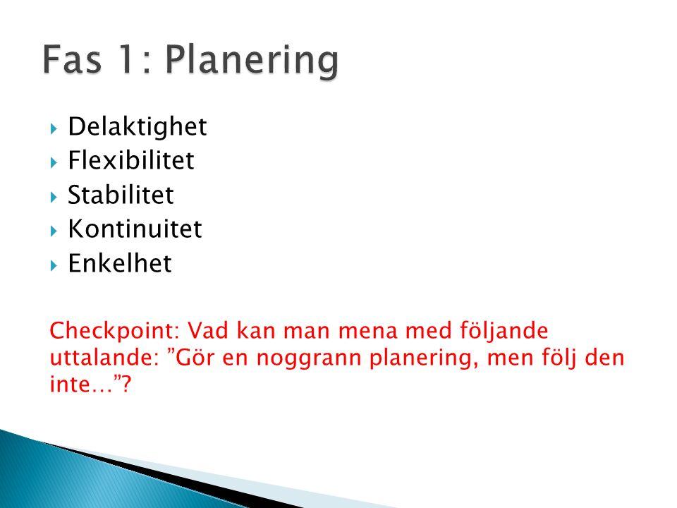 """ Delaktighet  Flexibilitet  Stabilitet  Kontinuitet  Enkelhet Checkpoint: Vad kan man mena med följande uttalande: """"Gör en noggrann planering, me"""