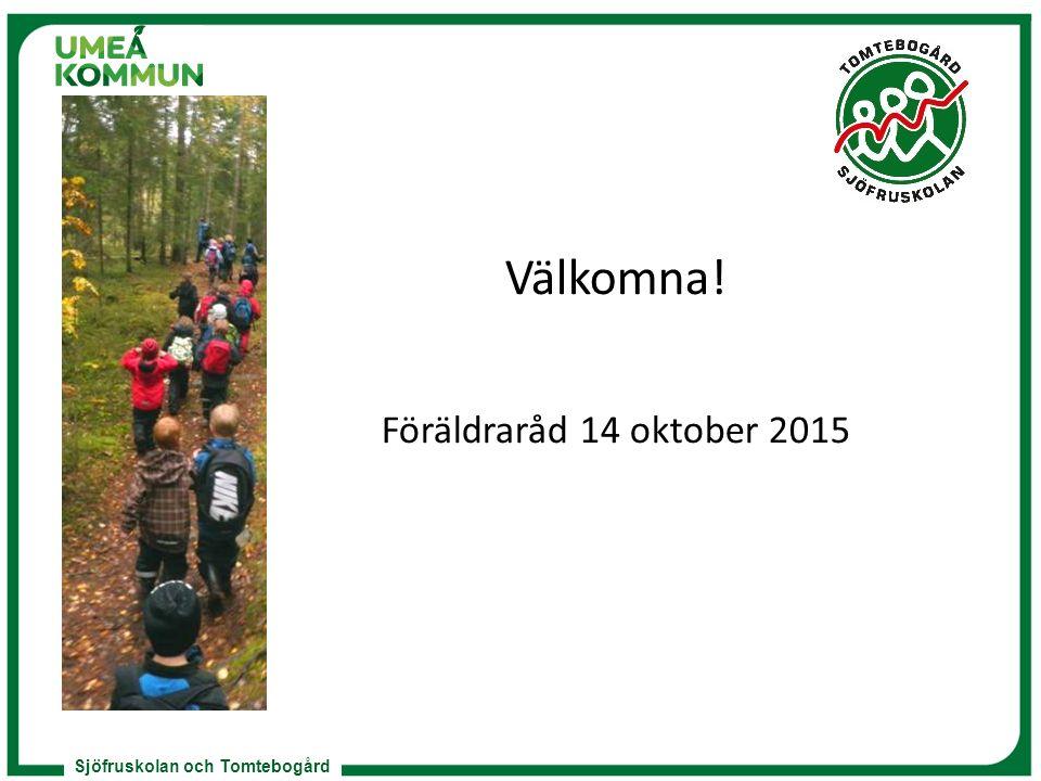 Sjöfruskolan och Tomtebogård Välkomna! Föräldraråd 14 oktober 2015