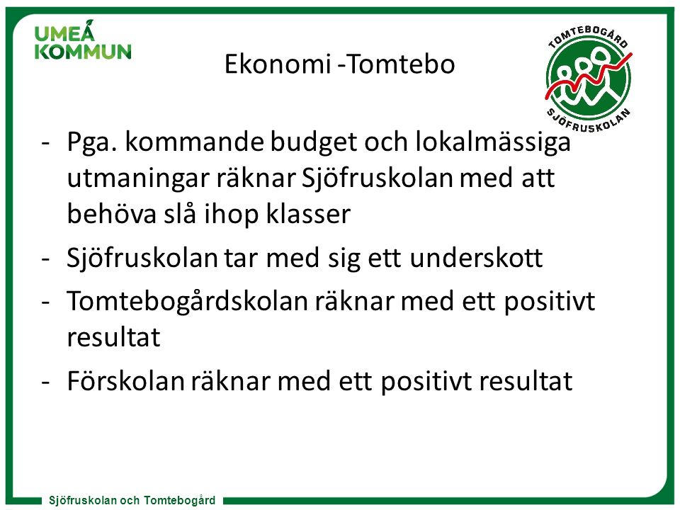 Sjöfruskolan och Tomtebogård Ekonomi -Tomtebo -Pga. kommande budget och lokalmässiga utmaningar räknar Sjöfruskolan med att behöva slå ihop klasser -S