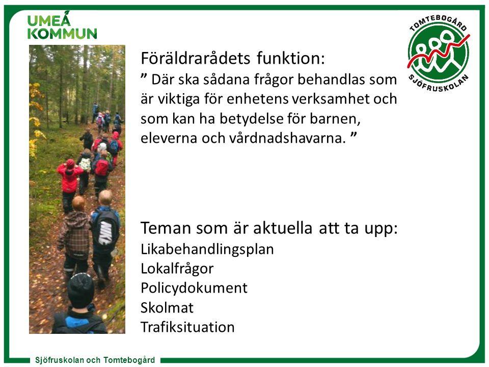 """Sjöfruskolan och Tomtebogård Föräldrarådets funktion: """" Där ska sådana frågor behandlas som är viktiga för enhetens verksamhet och som kan ha betydels"""
