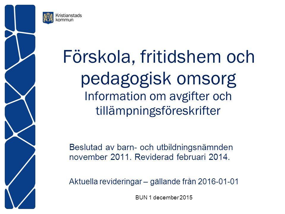 Förskola, fritidshem och pedagogisk omsorg Information om avgifter och tillämpningsföreskrifter Beslutad av barn- och utbildningsnämnden november 2011.