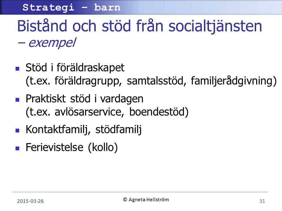 © Agneta Hellström Strategi – barn Bistånd och stöd från socialtjänsten – exempel Stöd i föräldraskapet (t.ex.