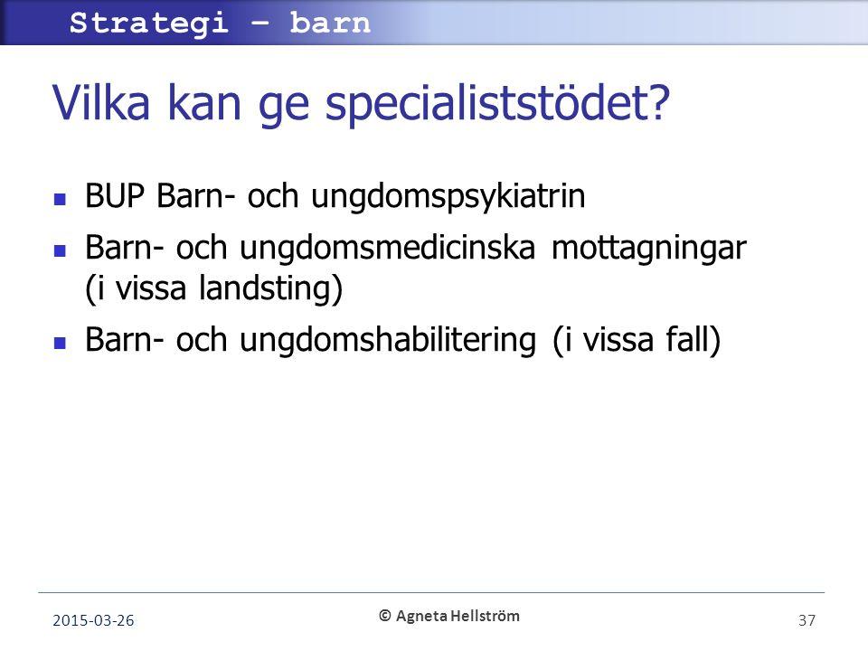 © Agneta Hellström Strategi – barn Vilka kan ge specialiststödet.