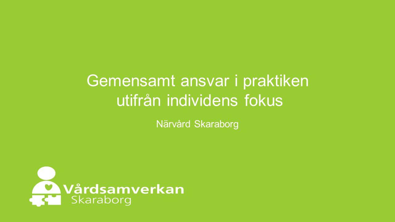 Gemensamt ansvar i praktiken utifrån individens fokus Närvård Skaraborg