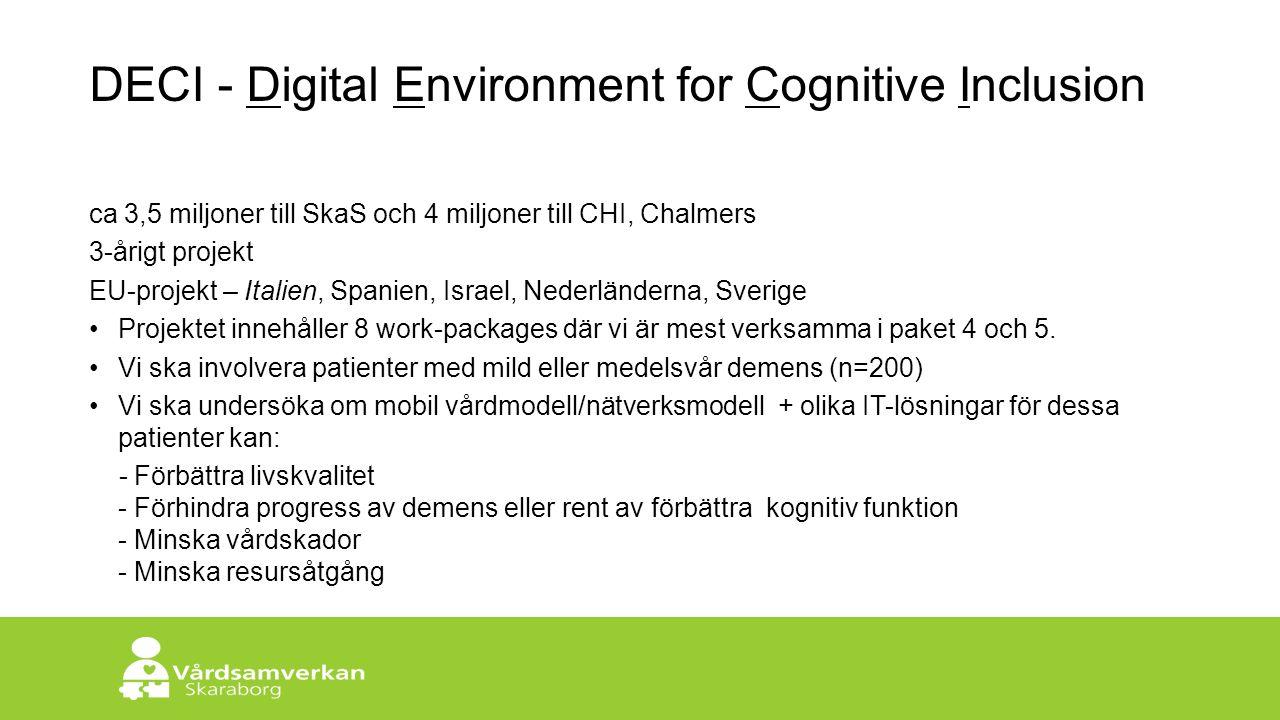 Skaraborgs Sjukhus DECI - Digital Environment for Cognitive Inclusion ca 3,5 miljoner till SkaS och 4 miljoner till CHI, Chalmers 3-årigt projekt EU-projekt – Italien, Spanien, Israel, Nederländerna, Sverige Projektet innehåller 8 work-packages där vi är mest verksamma i paket 4 och 5.