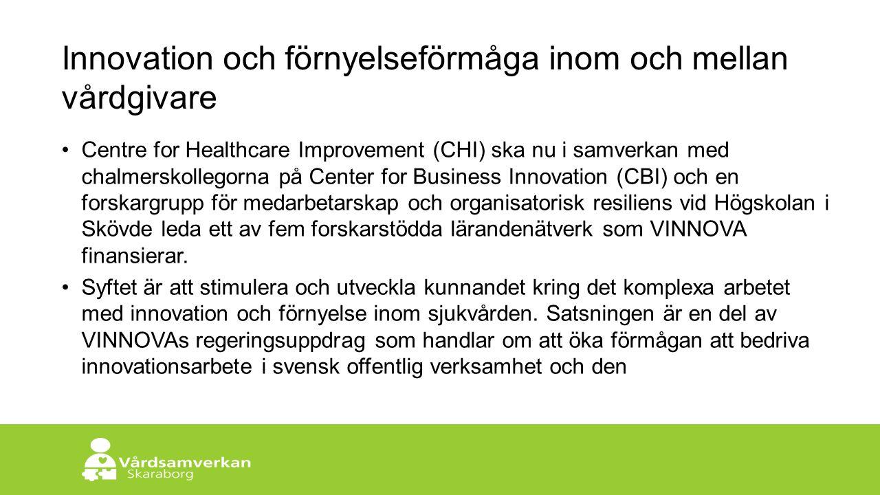 Skaraborgs Sjukhus Innovation och förnyelseförmåga inom och mellan vårdgivare  Centre for Healthcare Improvement (CHI) ska nu i samverkan med chalmerskollegorna på Center for Business Innovation (CBI) och en forskargrupp för medarbetarskap och organisatorisk resiliens vid Högskolan i Skövde leda ett av fem forskarstödda lärandenätverk som VINNOVA finansierar.