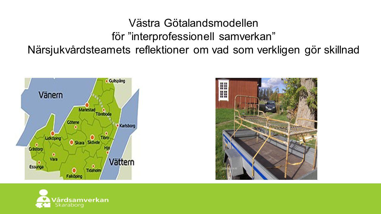 """Skaraborgs Sjukhus Västra Götalandsmodellen för """"interprofessionell samverkan"""" Närsjukvårdsteamets reflektioner om vad som verkligen gör skillnad"""