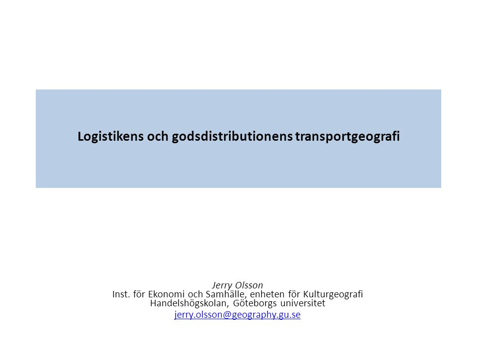 Logistikens och godsdistributionens transportgeografi Jerry Olsson Inst.
