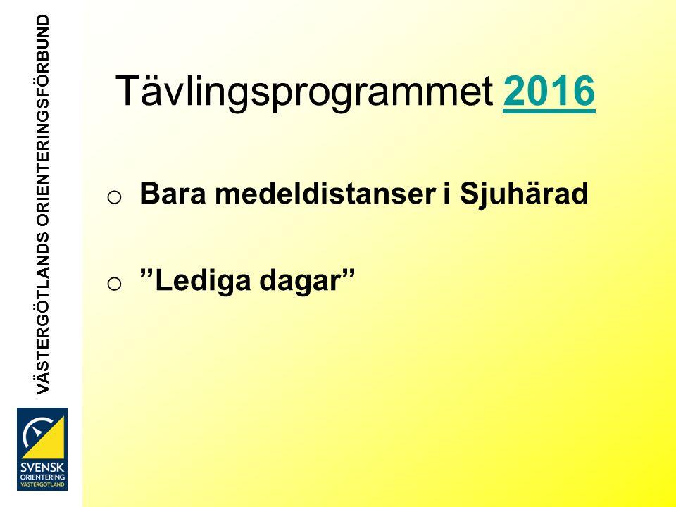 VÄSTERGÖTLANDS ORIENTERINGSFÖRBUND Tävlingsprogrammet 20162016 o Bara medeldistanser i Sjuhärad o Lediga dagar