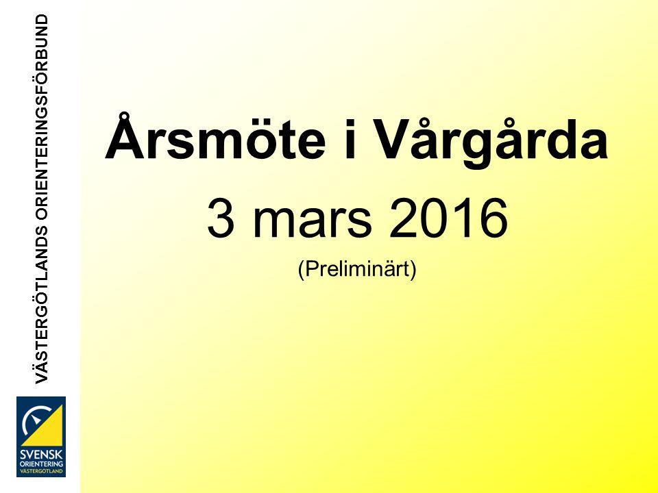 Årsmöte i Vårgårda 3 mars 2016 (Preliminärt) VÄSTERGÖTLANDS ORIENTERINGSFÖRBUND