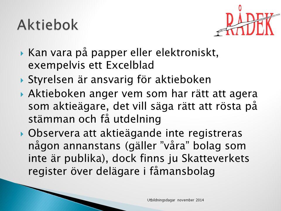  Kan vara på papper eller elektroniskt, exempelvis ett Excelblad  Styrelsen är ansvarig för aktieboken  Aktieboken anger vem som har rätt att agera