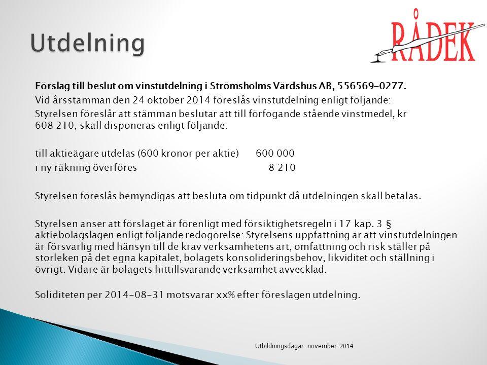 Förslag till beslut om vinstutdelning i Strömsholms Värdshus AB, 556569-0277. Vid årsstämman den 24 oktober 2014 föreslås vinstutdelning enligt följan