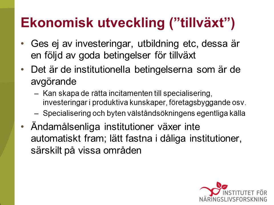 Ekonomisk utveckling ( tillväxt ) Ges ej av investeringar, utbildning etc, dessa är en följd av goda betingelser för tillväxt Det är de institutionella betingelserna som är de avgörande –Kan skapa de rätta incitamenten till specialisering, investeringar i produktiva kunskaper, företagsbyggande osv.