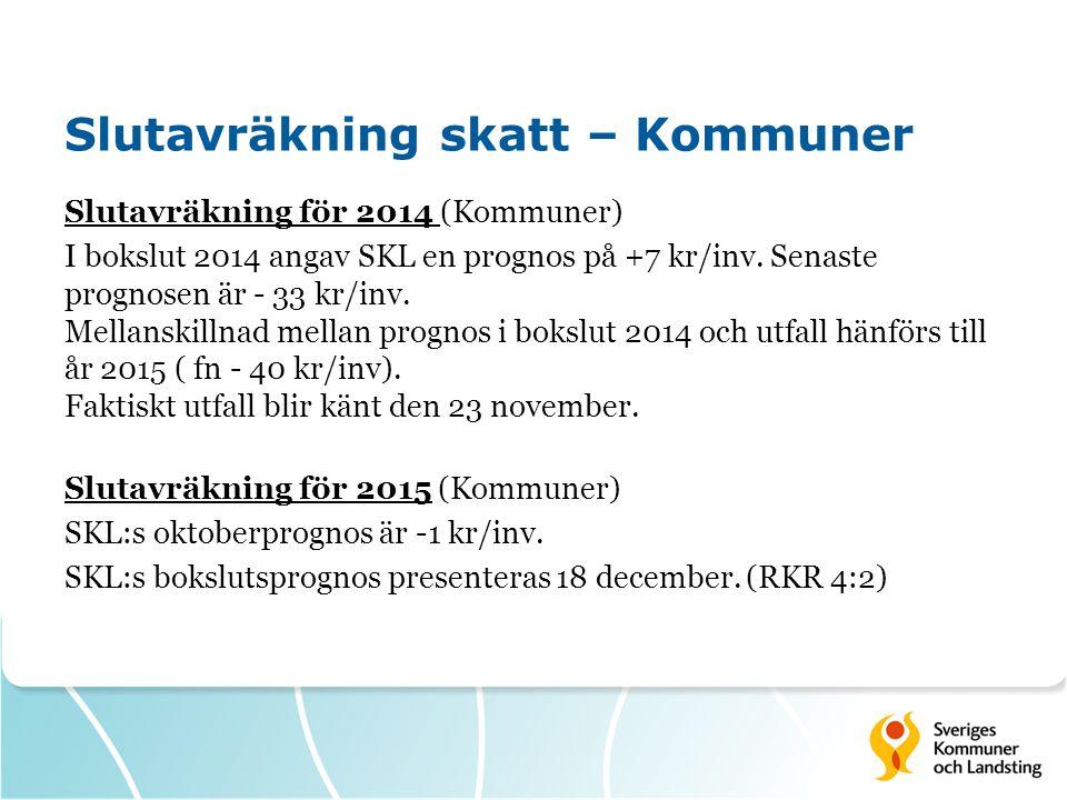 Slutavräkning skatt – Kommuner Slutavräkning för 2014 (Kommuner) I bokslut 2014 angav SKL en prognos på +7 kr/inv. Senaste prognosen är - 33 kr/inv. M