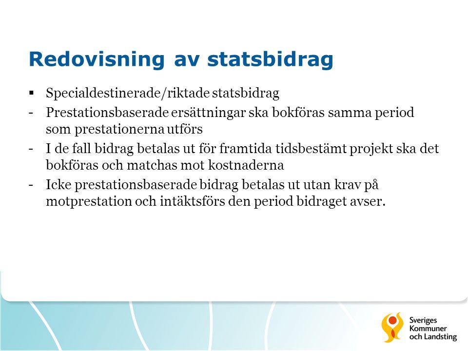 Redovisning av statsbidrag  Specialdestinerade/riktade statsbidrag -Prestationsbaserade ersättningar ska bokföras samma period som prestationerna utf