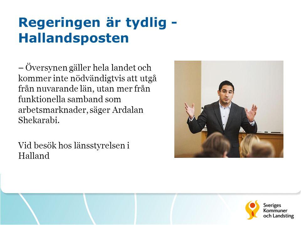 Regeringen är tydlig - Hallandsposten – Översynen gäller hela landet och kommer inte nödvändigtvis att utgå från nuvarande län, utan mer från funktion