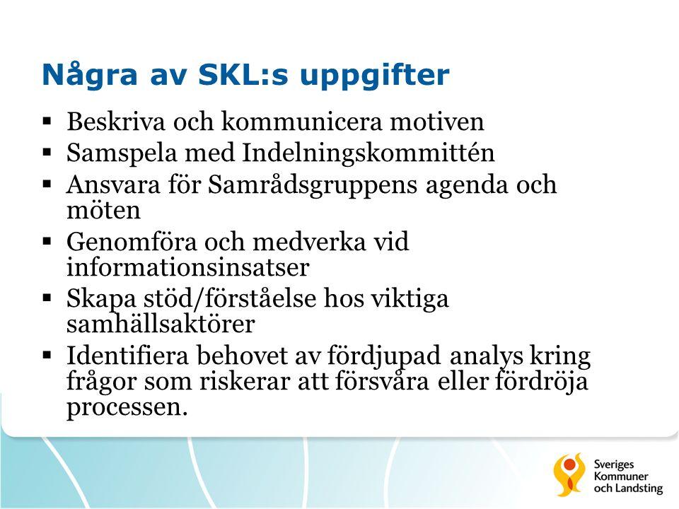 Några av SKL:s uppgifter  Beskriva och kommunicera motiven  Samspela med Indelningskommittén  Ansvara för Samrådsgruppens agenda och möten  Genomf