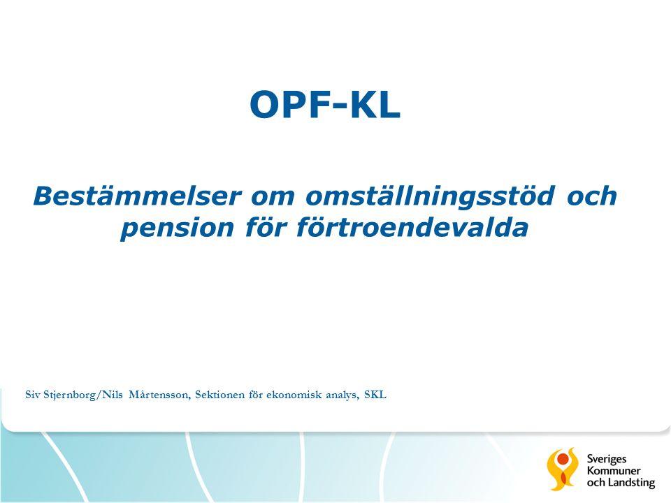OPF-KL Bestämmelser om omställningsstöd och pension för förtroendevalda Siv Stjernborg/Nils Mårtensson, Sektionen för ekonomisk analys, SKL