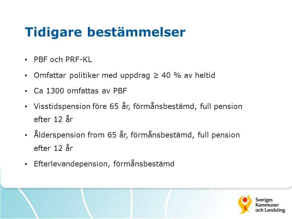 Tidigare bestämmelser PBF och PRF-KL Omfattar politiker med uppdrag ≥ 40 % av heltid Ca 1300 omfattas av PBF Visstidspension före 65 år, förmånsbestäm