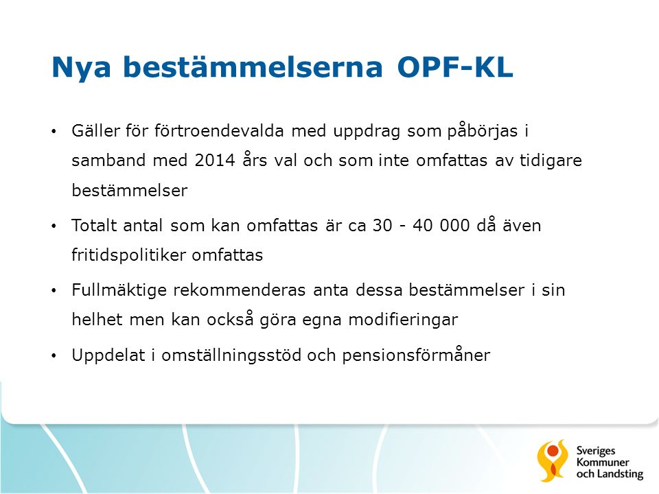 Nya bestämmelserna OPF-KL Gäller för förtroendevalda med uppdrag som påbörjas i samband med 2014 års val och som inte omfattas av tidigare bestämmelse