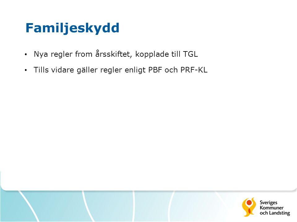 Familjeskydd Nya regler from årsskiftet, kopplade till TGL Tills vidare gäller regler enligt PBF och PRF-KL
