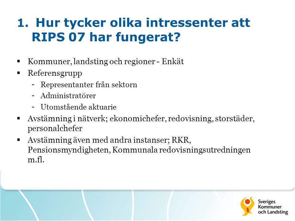 1. Hur tycker olika intressenter att RIPS 07 har fungerat?  Kommuner, landsting och regioner - Enkät  Referensgrupp - Representanter från sektorn -