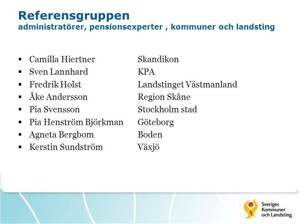Referensgruppen administratörer, pensionsexperter, kommuner och landsting  Camilla HiertnerSkandikon  Sven Lannhard KPA  Fredrik HolstLandstinget V